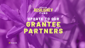 To Our Resiliency Fund Grantee Partners–Keep Sending Us Your Dreams.